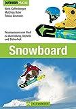 Snowboard: Praxiswissen vom Profi zu Ausrüstung, Technik und Sicherheit