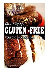 Gluttony of Gluten-Free - Cake and Cookie Recipes by Georgia Lee (2013-11-01)