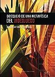Bosquejo de una metafísica del videojuego: Introducción a una filosofía de los videojuegos (Spanish Edition)