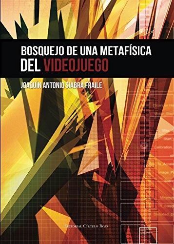 Bosquejo de una metafísica del videojuego: Introducción a una filosofía de los videojuegos por Joaquín Antonio Siabra Fraile