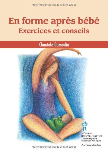 En forme après bébé. Exercices et conseils par Chantal Dumoulin