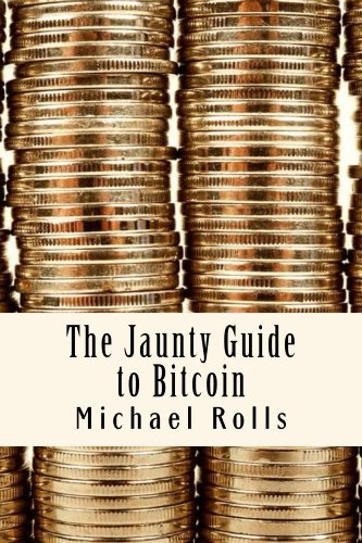 The Jaunty Guide to Bitcoin (Jaunty Guides Book 1)
