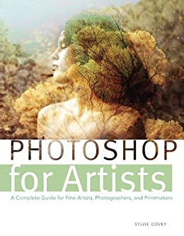 Photoshop for Artists: A Complete Guide for Fine Artists, Photographers, and Printmakers by [Covey, Sylvie]