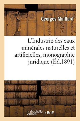 L'Industrie des eaux minérales naturelles et artificielles, monographie juridique par Georges Maillard