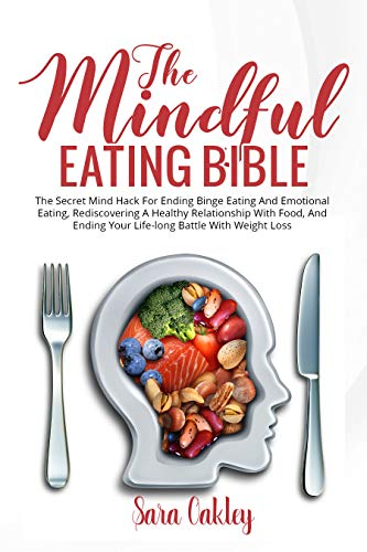 The Mindful Eating Bible: The Secret Mind Hack For Ending Binge Eating and Emotional Eating, Rediscovering A Healthy Relationship with Food, and Ending ... Battle with Weight Loss (English Edition)