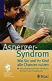 Asperger-Syndrom: Wie Sie und Ihr Kind alle Chancen nutzen: Das erfogreiche Praxis-Handbuch für Eltern und Therapeuten - Tony Attwood, Jessica Kingsley, Cathy Miller