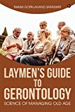 Laymen's Guide to Gerontology: Science of Managing Old Age