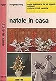 Scarica Libro Natale in casa L arte di preparare da se oggetti e addobbi natalizi (PDF,EPUB,MOBI) Online Italiano Gratis