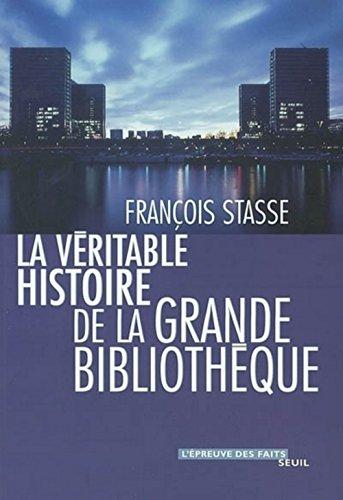 La Véritable Histoire de la Grande Bibliothèque par François Stasse