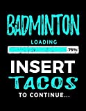 Badminton Loading 75% Insert Tacos To Continue: Journals To Write In 8.5 x 11 - Kids Books Badminton V2