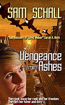 Vengeance from Ashes (Honor and Duty Book 1) (English Edition) par [Schall, Sam, Green, Amanda S.]