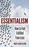 The Art of Essentialism: How to Feel Fulfilled From Less - (Essentialism, Declutter your mind, Decluttering, Minimalism books, Living forward, Start with why, Nudge, how to win friends)