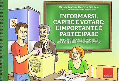 Informarsi, capire e votare: l'importante è partecipare. Informazioni e strumenti per essere un cittadino attivo. Ediz. a spirale. Con Fascicolo (Laboratori per le autonomie)
