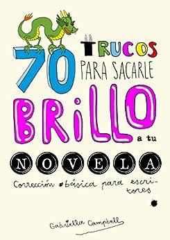 70 Trucos Para Sacarle Brillo A Tu Novela: Corrección Básica Para Escritores por Alfonso Faci