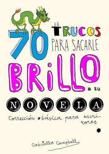70 trucos para sacarle brillo a tu novela: Corrección básica para escritores por Gabriella Campbell