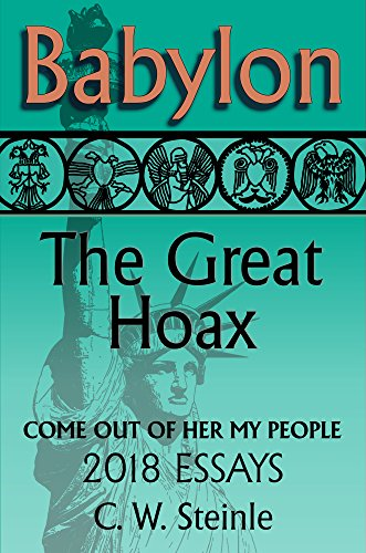 Babylon the Great Hoax: Come Out of Her My People 2018 Essays (English Edition)