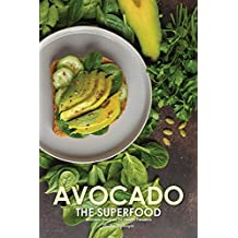 Avocado the Superfood: Avocado Recipes for Health Fanatics (English Edition)