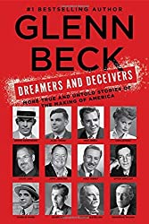 Dreamers and Deceivers: True Stories of the Heroes and Villains Who Made America by Glenn Beck (2015-08-11)
