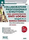 Collaboratore professionale e istruttore. Area amministrativa. Enti locali. Categorie B e C. Manuale completo per la pro