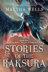 Stories of the Raksura: Volume One: The Falling World & The Tale of Indigo and Cloud by Wells, Martha (2014) Paperback