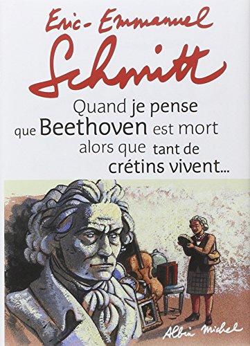 Quand je pense que Beethoven est mort alors que tant de crétins vivent... suivi de Kiki van Beethove: Suivi de Kiki Van Beethoven