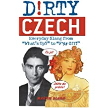 """Dirty Czech: Everyday Slang from """"What's Up?"""" to """"F*%# Off!"""" (Dirty Everyday Slang) (English Edition)"""