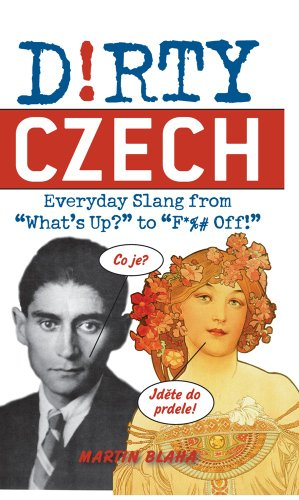 "Dirty Czech: Everyday Slang from ""What's Up?"" to ""F*%# Off!"" (Dirty Everyday Slang) (English Edition)"