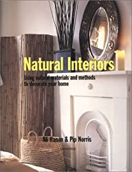 Natural Interiors: Using Natural Materials and Methods to Decorate Your Home by Ali Hanan (2000-01-01)