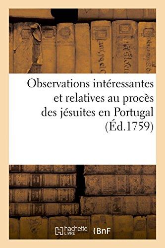 Observations intéressantes et relatives au procès des jésuites en Portugal (Éd.1759)