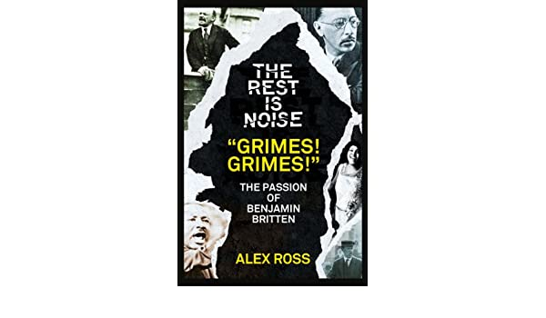 the rest is noise series grimes grimes the passion of benjamin britten ross alex