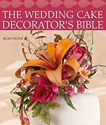 The Wedding Cake Decorator's Bible: A Resource of Mix-and-Match-Designs and Embellishments