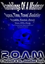 R.O.A.M - ROAM - Reality of All Matter or Ramblings Of A Madman - The Universe Exposed (English Edition)