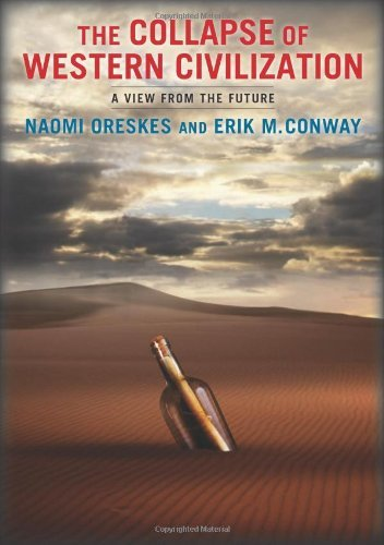 The Collapse of Western Civilization: A View from the Future: Written by Naomi Oreskes, 2014 Edition, Publisher: Columbia University Press [Paperback]