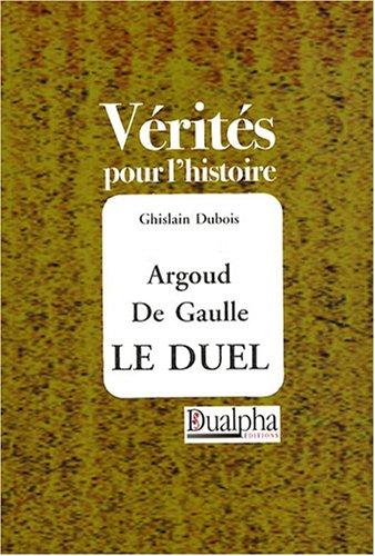 Argoud-De Gaulle : le duel par Ghislain Dubois