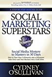 Social Marketing Superstars: Social Media Mystery to Mastery in 30 Days (A Step-By-Step Success Guide)