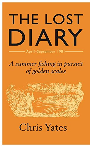 The Lost Diary: A summer fishing in pursuit of golden scales by Chris Yates (2016-05-10)