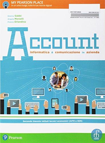 Account. Informatica e comunicazione in azienda. Per le Scuole superiori. Con e-book. Con espansione online