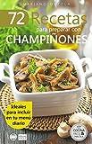 72 RECETAS PARA PREPARAR CON CHAMPIÑONES: Ideales para incluir en tu menú diario (Colección Cocina Fácil & Práctica nº 40)