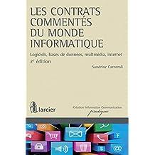 Les contrats commentés du monde informatique: Logiciels, bases de données, multmédia, internet