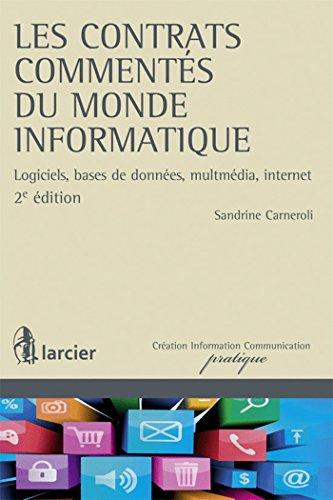 Les contrats commentés du monde informatique: Logiciels, bases de données, multimédia, internet - 2e édition mise à jour