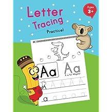 Letter Tracing Practice!: Ages 3 - 5, Workbooks (Preschool - Kindergarten) (Handwriting Workbook Ages 3-5)