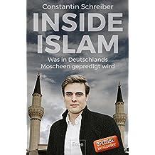 Inside Islam: Was in Deutschlands Moscheen gepredigt wird (German Edition)