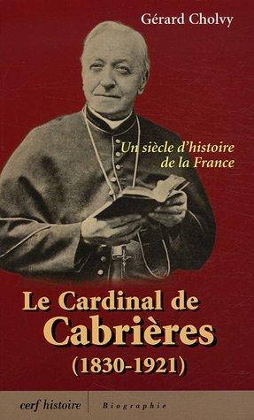 Le cardinal de Cabrières (1830-1921) : Un siècle d'histoire de la France par Gérard Cholvy