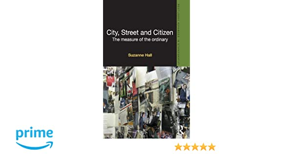 City, Street and Citizen: The Measure of the Ordinary