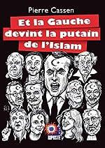 Et la Gauche devint la putain de l'Islam de Pierre Cassen