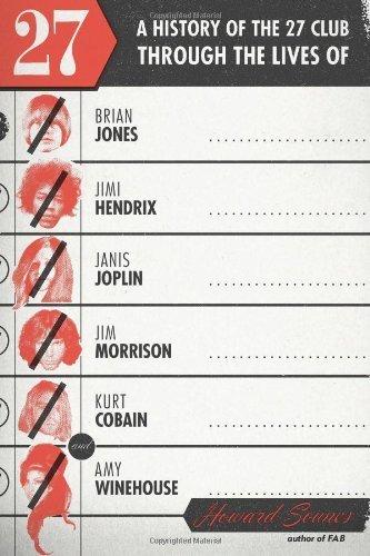 27: A History of the 27 Club through the Lives of Brian Jones, Jimi Hendrix, Janis Joplin, Jim Morrison, Kurt Cobain, and Amy Winehouse by Sounes, Howard (2013) Hardcover
