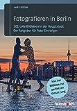 Produkt-Bild: Fotografieren in Berlin: 101 tolle Bildideen in der Hauptstadt. Der Ratgeber für Foto-Einsteiger