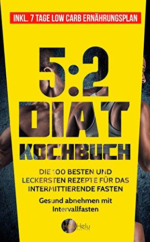 5:2 Diät Kochbuch: Die 100 besten und leckersten Rezepte für das intermittierende Fasten - Gesund abnehmen mit Intervallfasten (Inkl. 7 Tage Low Carb Ernährungsplan) (5 Lebensmittel)