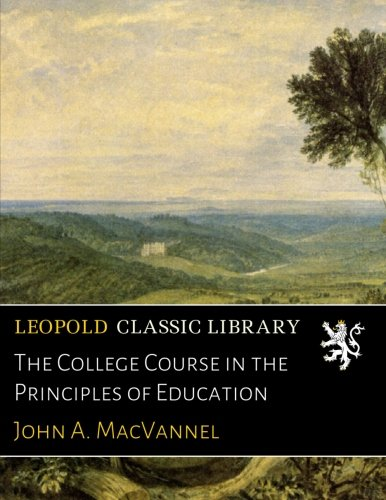 The College Course in the Principles of Education por John A. MacVannel