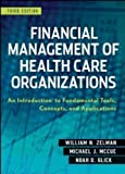 Financial Management of Health Care Organizations: An Introduction to Fundamental Tools, Concepts and Applications by Zelman, William N. Published by Jossey-Bass 3rd (third) edition (2009) Hardcover